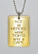 Not All Heroes Wear Tights and a Cape Pendant